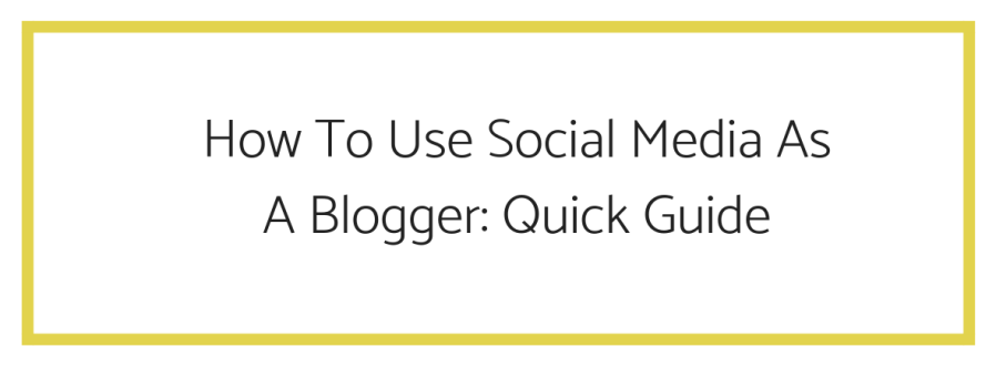 how to use social media as a blogger-quick guide